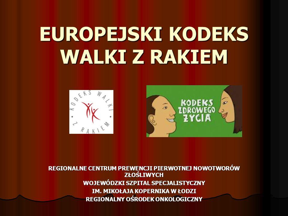 EUROPEJSKI KODEKS WALKI Z RAKIEM REGIONALNE CENTRUM PREWENCJI PIERWOTNEJ NOWOTWORÓW ZŁOŚLIWYCH WOJEWÓDZKI SZPITAL SPECJALISTYCZNY IM. MIKOŁAJA KOPERNI