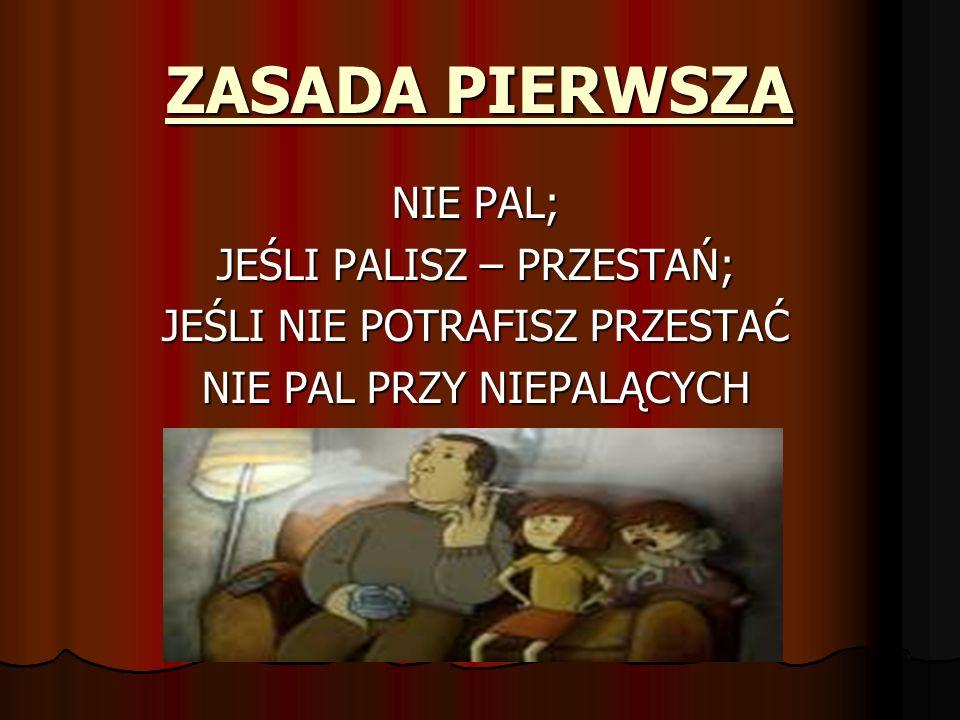 ZASADA PIERWSZA NIE PAL; JEŚLI PALISZ – PRZESTAŃ; JEŚLI NIE POTRAFISZ PRZESTAĆ NIE PAL PRZY NIEPALĄCYCH