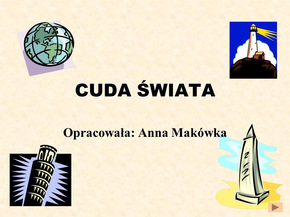 CUDA ŚWIATA Opracowała: Anna Makówka