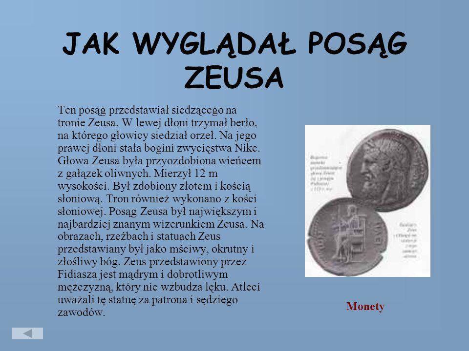 JAK WYGLĄDAŁ POSĄG ZEUSA Ten posąg przedstawiał siedzącego na tronie Zeusa.