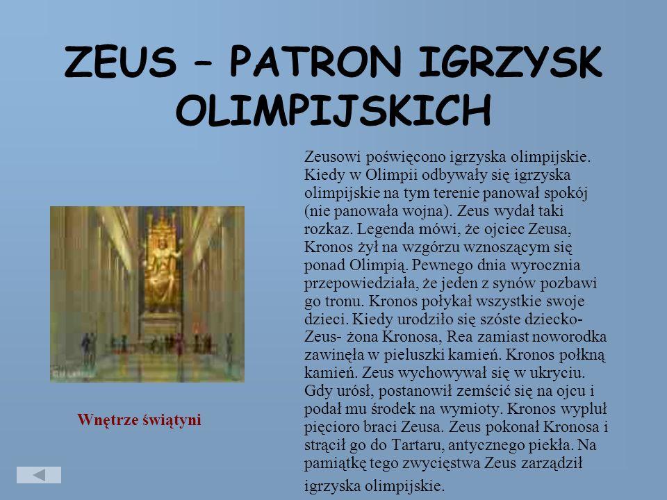 ZEUS – PATRON IGRZYSK OLIMPIJSKICH Zeusowi poświęcono igrzyska olimpijskie.