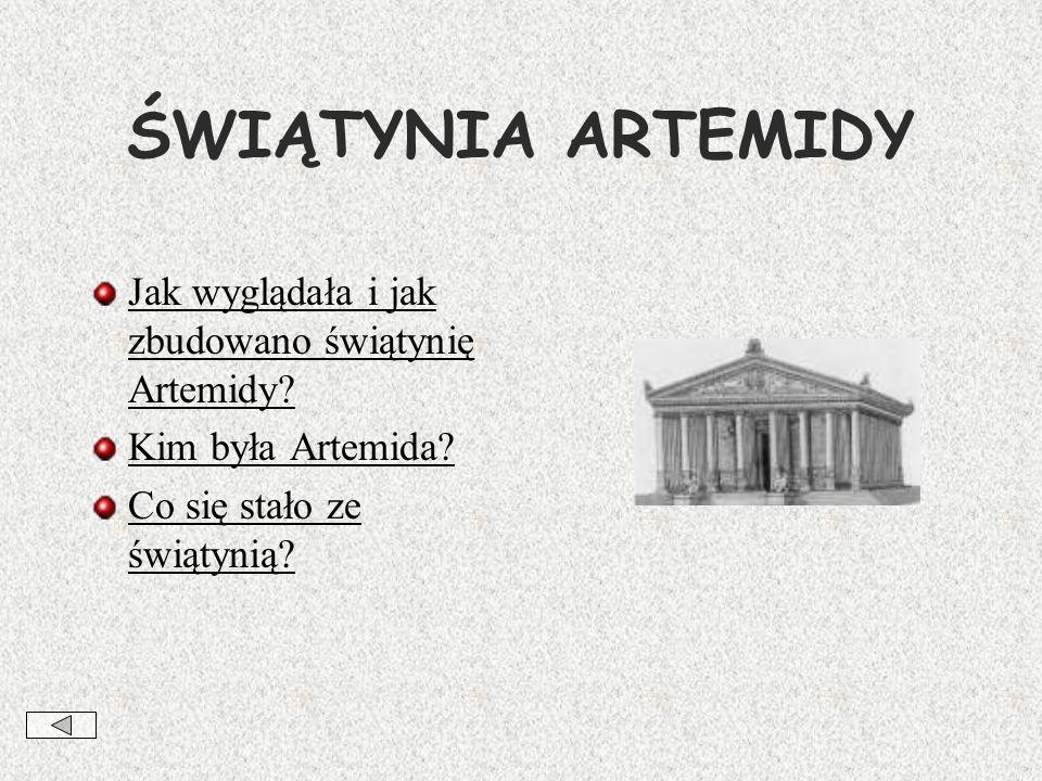 ŚWIĄTYNIA ARTEMIDY Jak wyglądała i jak zbudowano świątynię Artemidy.