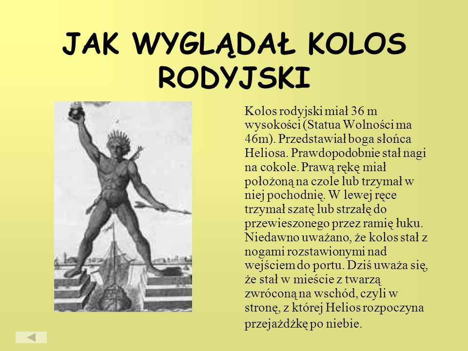 JAK WYGLĄDAŁ KOLOS RODYJSKI Kolos rodyjski miał 36 m wysokości (Statua Wolności ma 46m).