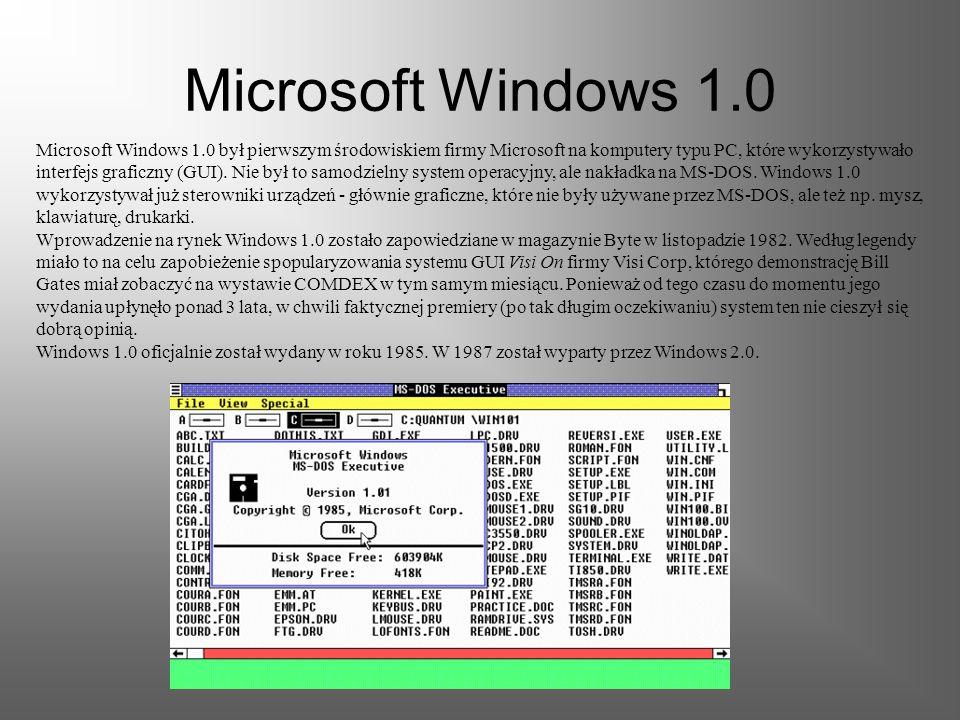 Microsoft Windows 1.0 Microsoft Windows 1.0 był pierwszym środowiskiem firmy Microsoft na komputery typu PC, które wykorzystywało interfejs graficzny (GUI).