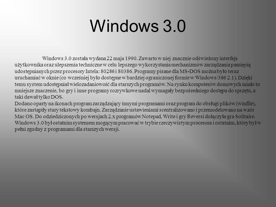 Microsoft Windows 3.x Rodzina systemów operacyjnych Windows 3.x została wydana w latach 1990 - 1994. Wersja 3.0 zyskała dużą popularność, dzięki czemu