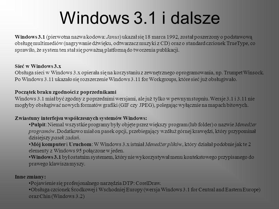 Windows 3.1 i dalsze Windows 3.1 (pierwotna nazwa kodowa: Janus) ukazał się 18 marca 1992, został poszerzony o podstawową obsługę multimediów (nagrywanie dźwięku, odtwarzacz muzyki z CD) oraz o standard czcionek TrueType, co sprawiło, że system ten stał się poważną platformą do tworzenia publikacji.