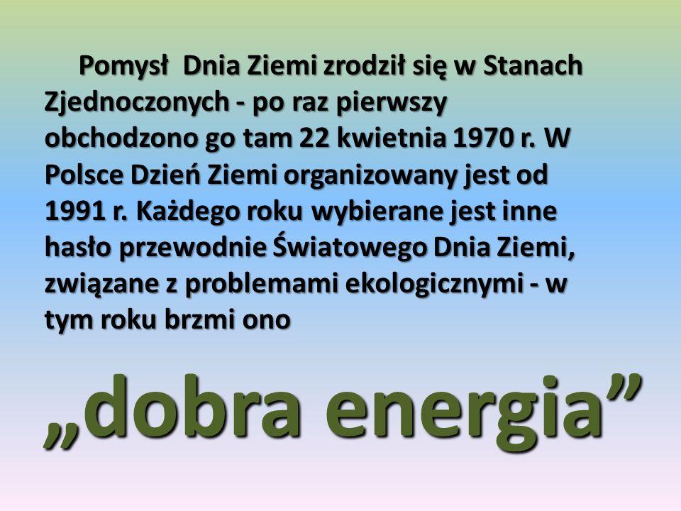 Pomysł Dnia Ziemi zrodził się w Stanach Zjednoczonych - po raz pierwszy obchodzono go tam 22 kwietnia 1970 r. W Polsce Dzień Ziemi organizowany jest o