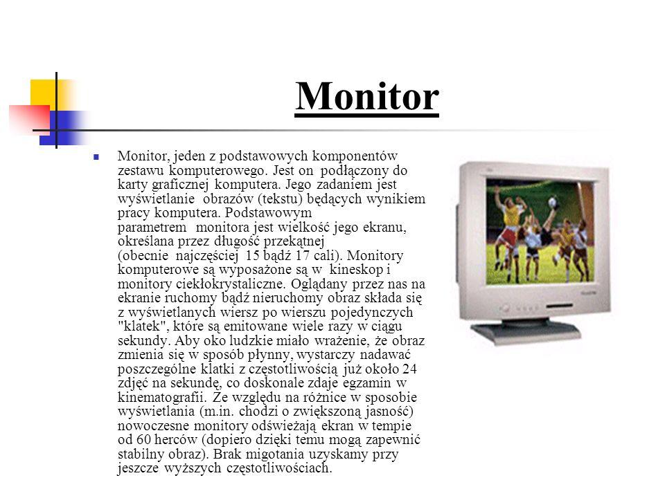 Monitor Monitor, jeden z podstawowych komponentów zestawu komputerowego.