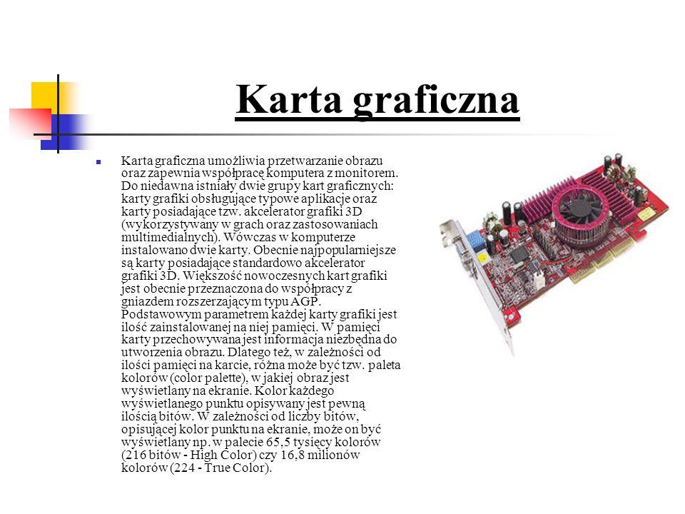 Karta graficzna Karta graficzna umożliwia przetwarzanie obrazu oraz zapewnia współpracę komputera z monitorem.