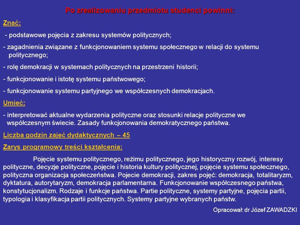 Po zrealizowaniu przedmiotu studenci powinni: Znać: - podstawowe pojęcia z zakresu systemów politycznych; - zagadnienia związane z funkcjonowaniem sys