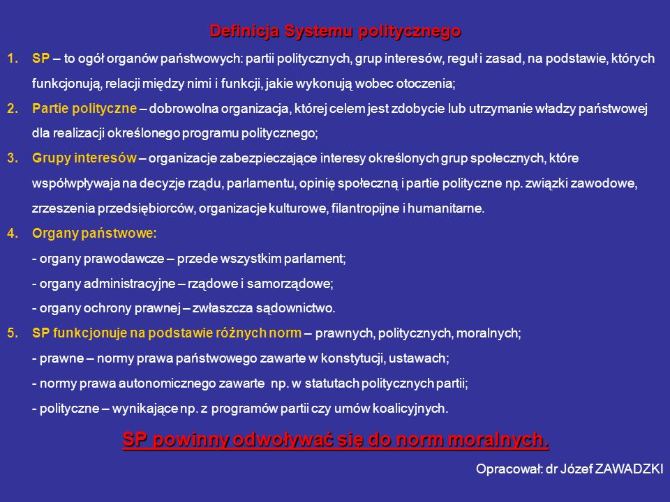 Definicja Systemu politycznego 1.SP – to ogół organów państwowych: partii politycznych, grup interesów, reguł i zasad, na podstawie, których funkcjonu