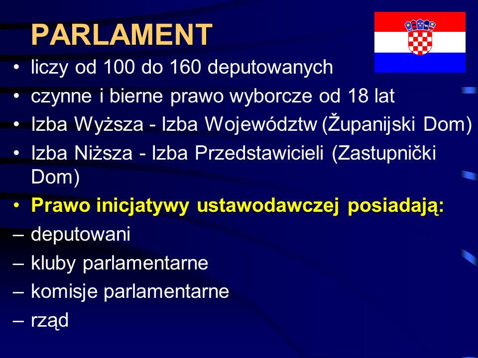 PARLAMENT liczy od 100 do 160 deputowanych czynne i bierne prawo wyborcze od 18 lat Izba Wyższa - Izba Województw (Županijski Dom) Izba Niższa - Izba