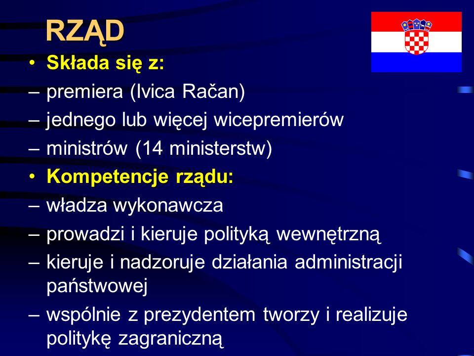 RZĄD Składa się z:Składa się z: –premiera (Ivica Račan) –jednego lub więcej wicepremierów –ministrów (14 ministerstw) Kompetencje rządu:Kompetencje rz