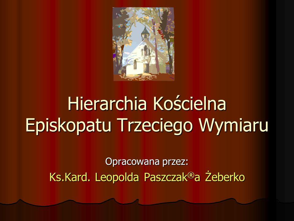 Hierarchia Kościelna Episkopatu Trzeciego Wymiaru Opracowana przez: Ks.Kard.