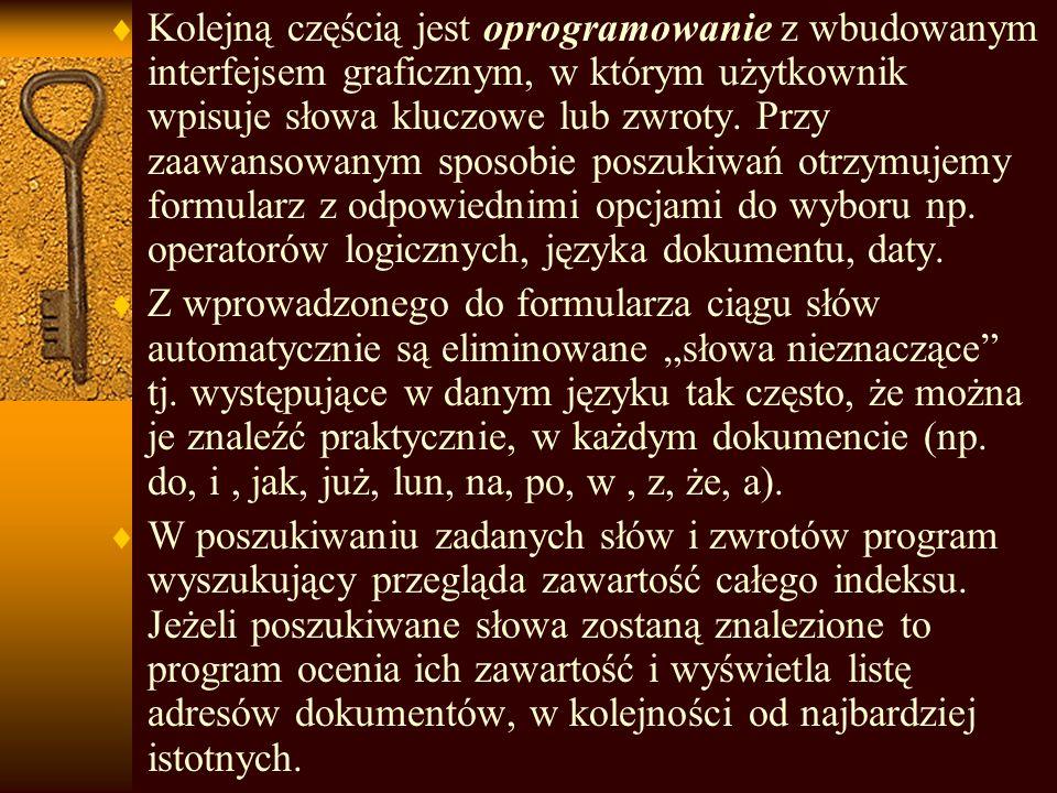 http://www.szukacz.pl Polska wyszukiwarka indeksująca dokumenty z polską zawartością, które znajdują się w dowolnym miejscu, w dowolnej witrynie na świecie.