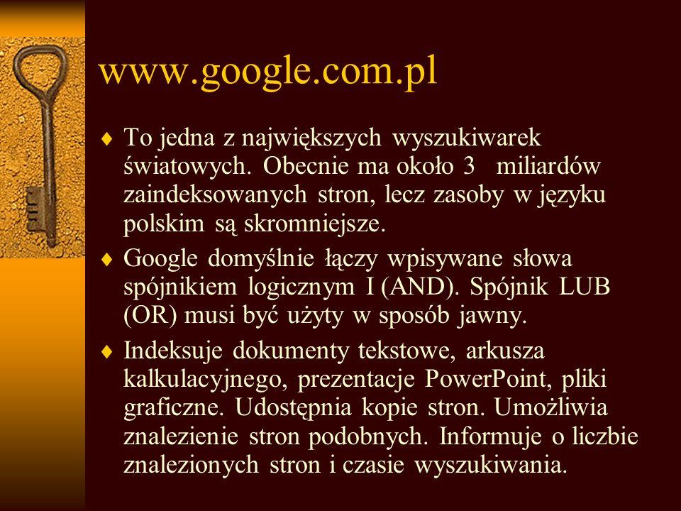 www.google.com.pl To jedna z największych wyszukiwarek światowych.