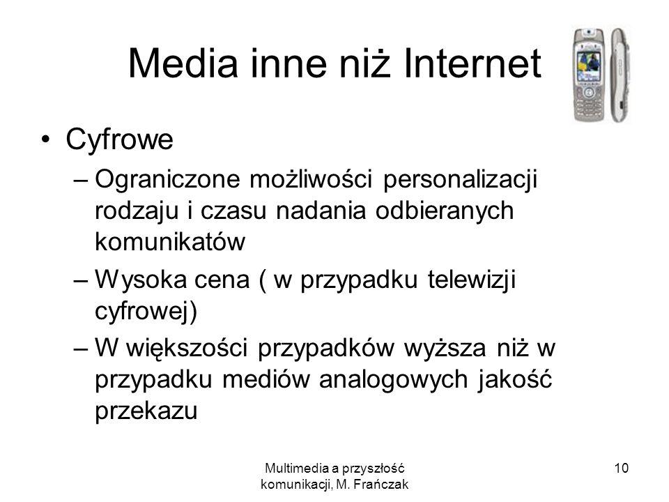 Multimedia a przyszłość komunikacji, M. Frańczak 10 Media inne niż Internet Cyfrowe –Ograniczone możliwości personalizacji rodzaju i czasu nadania odb