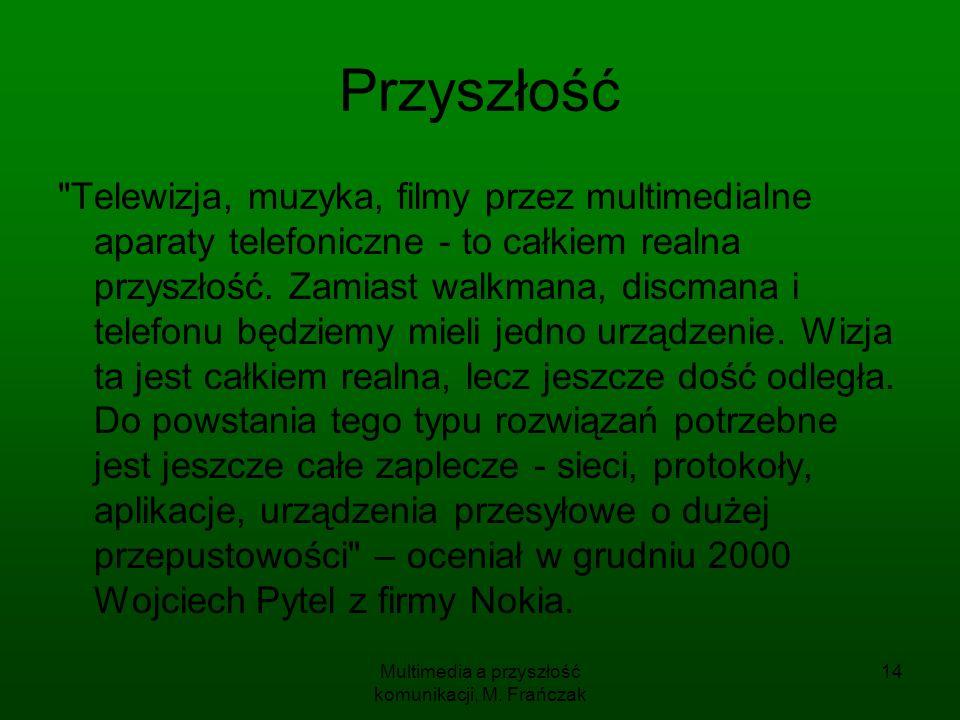 Multimedia a przyszłość komunikacji, M. Frańczak 14 Przyszłość