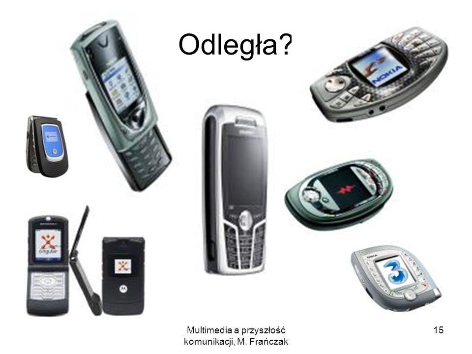 Multimedia a przyszłość komunikacji, M. Frańczak 15 Odległa?