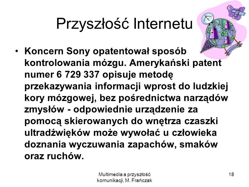 Multimedia a przyszłość komunikacji, M. Frańczak 18 Przyszłość Internetu Koncern Sony opatentował sposób kontrolowania mózgu. Amerykański patent numer