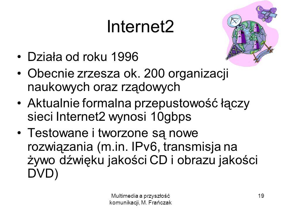 Multimedia a przyszłość komunikacji, M. Frańczak 19 Internet2 Działa od roku 1996 Obecnie zrzesza ok. 200 organizacji naukowych oraz rządowych Aktualn