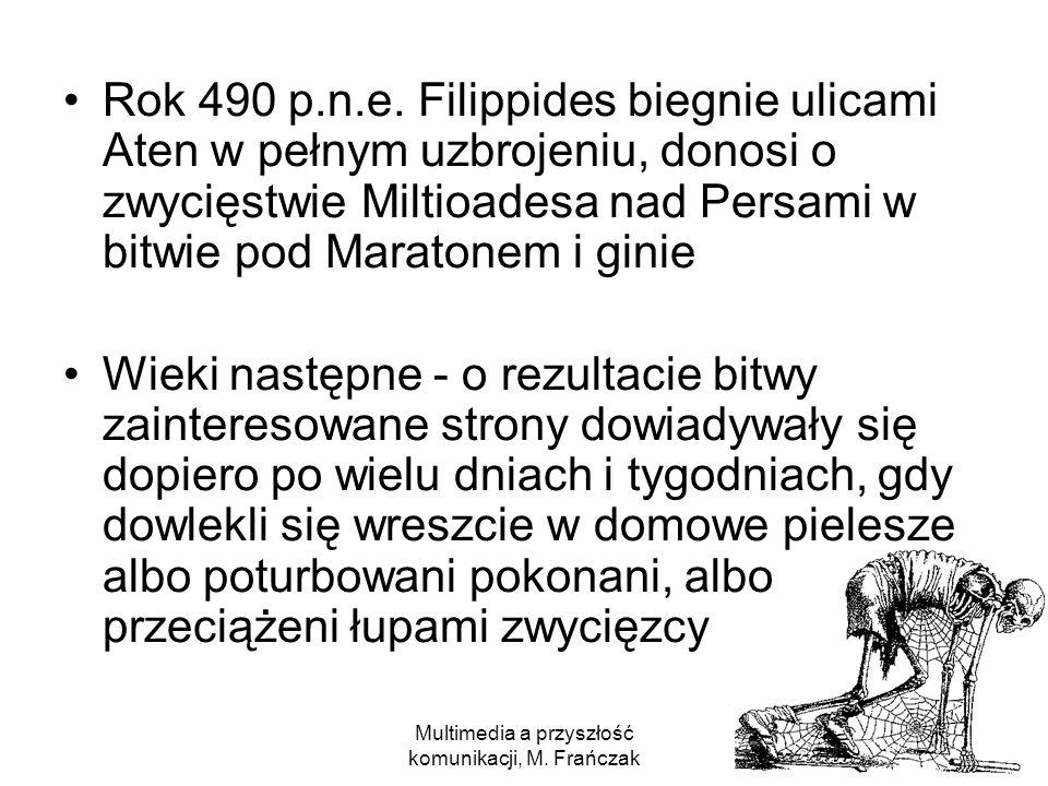 Multimedia a przyszłość komunikacji, M. Frańczak 2 Rok 490 p.n.e. Filippides biegnie ulicami Aten w pełnym uzbrojeniu, donosi o zwycięstwie Miltioades