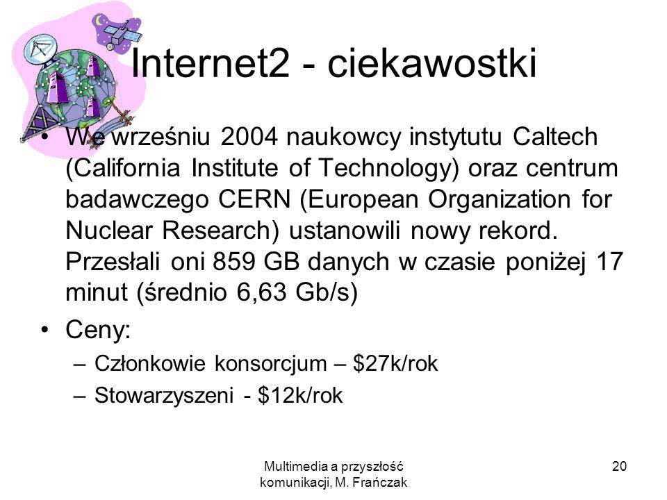 Multimedia a przyszłość komunikacji, M. Frańczak 20 Internet2 - ciekawostki We wrześniu 2004 naukowcy instytutu Caltech (California Institute of Techn