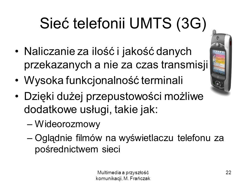 Multimedia a przyszłość komunikacji, M. Frańczak 22 Sieć telefonii UMTS (3G) Naliczanie za ilość i jakość danych przekazanych a nie za czas transmisji