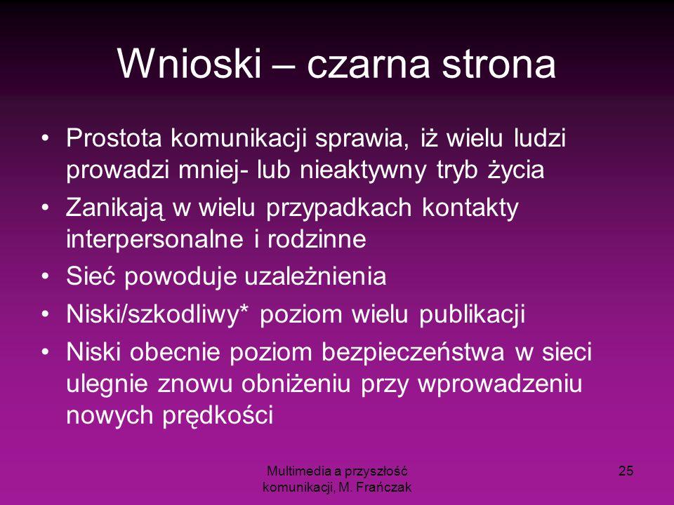 Multimedia a przyszłość komunikacji, M. Frańczak 25 Wnioski – czarna strona Prostota komunikacji sprawia, iż wielu ludzi prowadzi mniej- lub nieaktywn