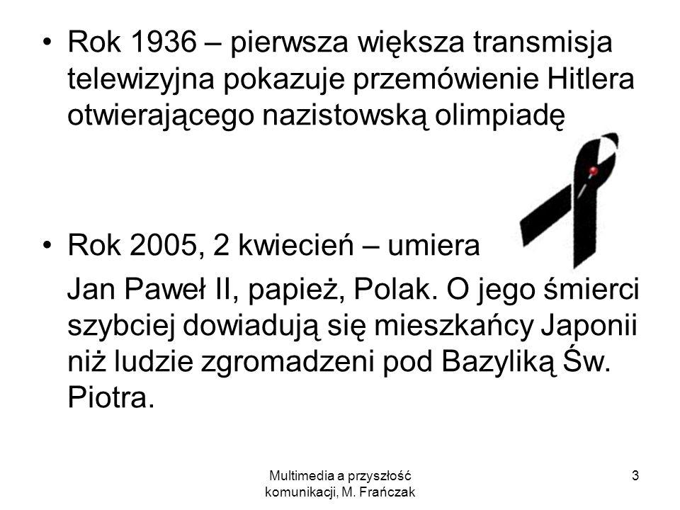 Multimedia a przyszłość komunikacji, M. Frańczak 3 Rok 1936 – pierwsza większa transmisja telewizyjna pokazuje przemówienie Hitlera otwierającego nazi