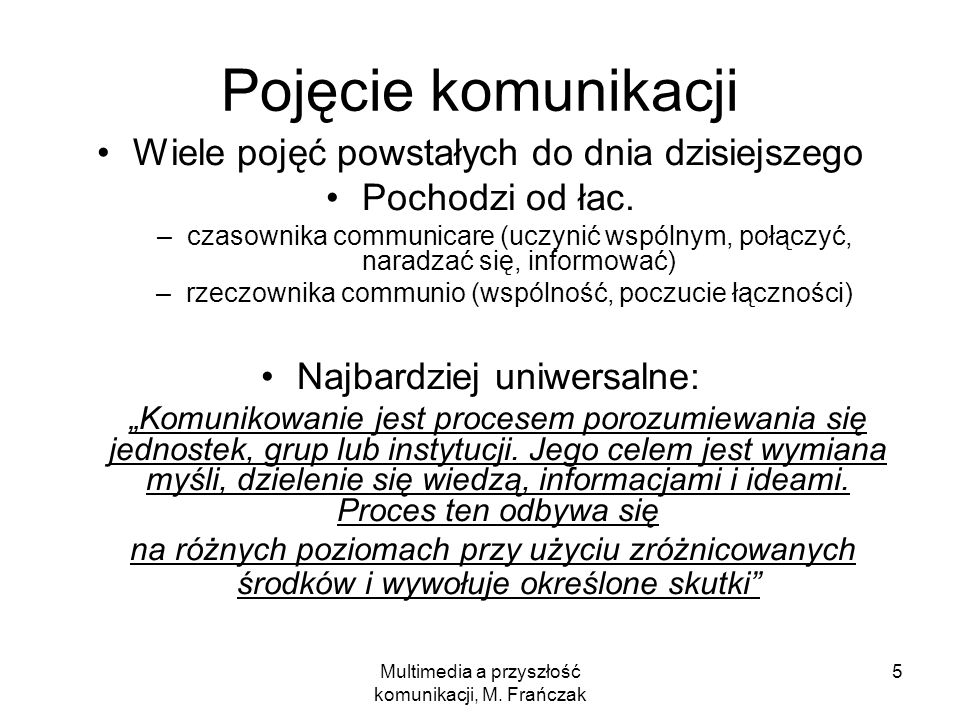 Multimedia a przyszłość komunikacji, M. Frańczak 5 Pojęcie komunikacji Wiele pojęć powstałych do dnia dzisiejszego Pochodzi od łac. –czasownika commun