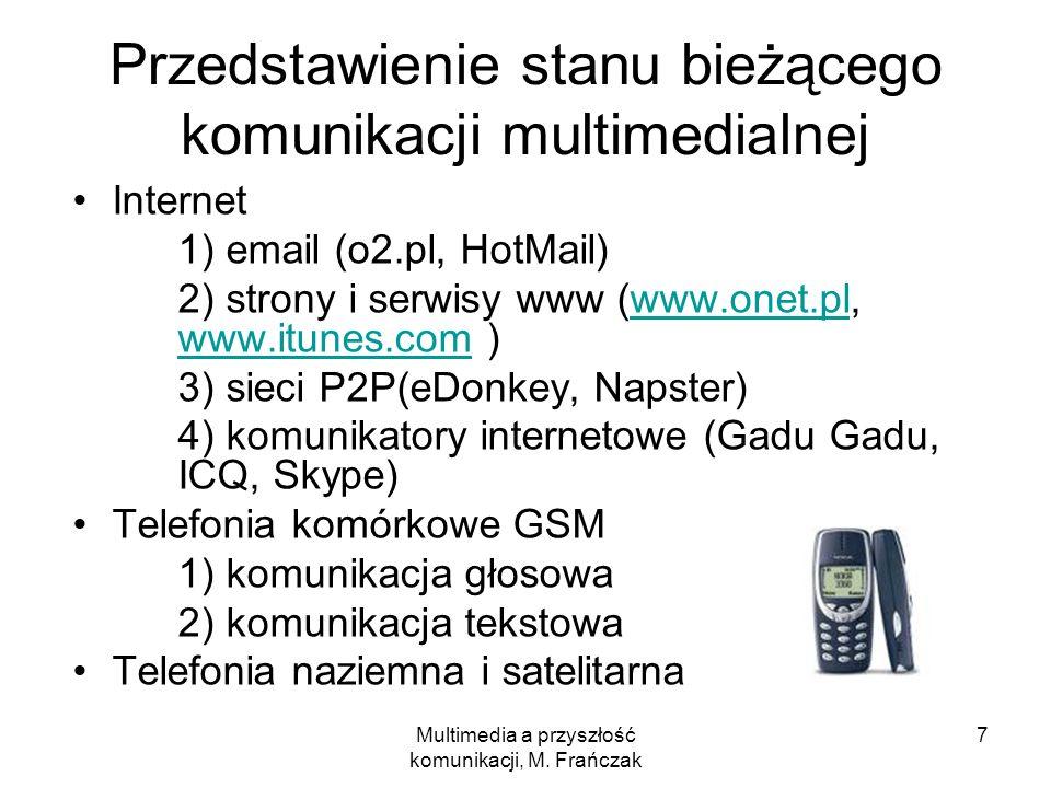 Multimedia a przyszłość komunikacji, M. Frańczak 7 Przedstawienie stanu bieżącego komunikacji multimedialnej Internet 1) email (o2.pl, HotMail) 2) str