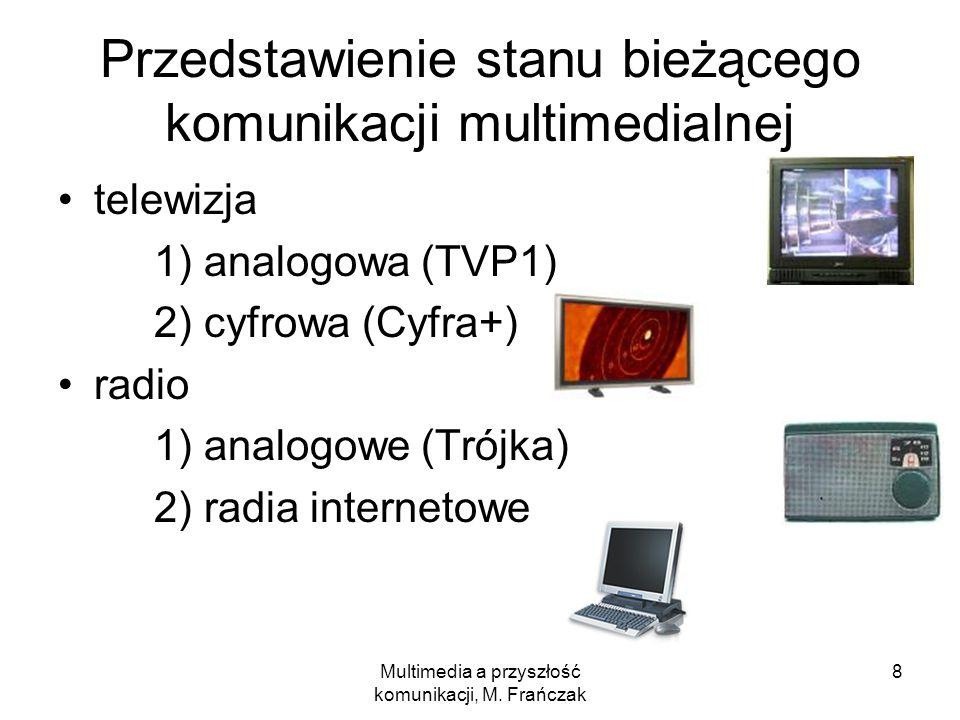 Multimedia a przyszłość komunikacji, M. Frańczak 8 Przedstawienie stanu bieżącego komunikacji multimedialnej telewizja 1) analogowa (TVP1) 2) cyfrowa