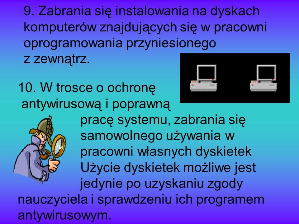 9. Zabrania się instalowania na dyskach komputerów znajdujących się w pracowni oprogramowania przyniesionego z zewnątrz. 10. W trosce o ochronę antywi