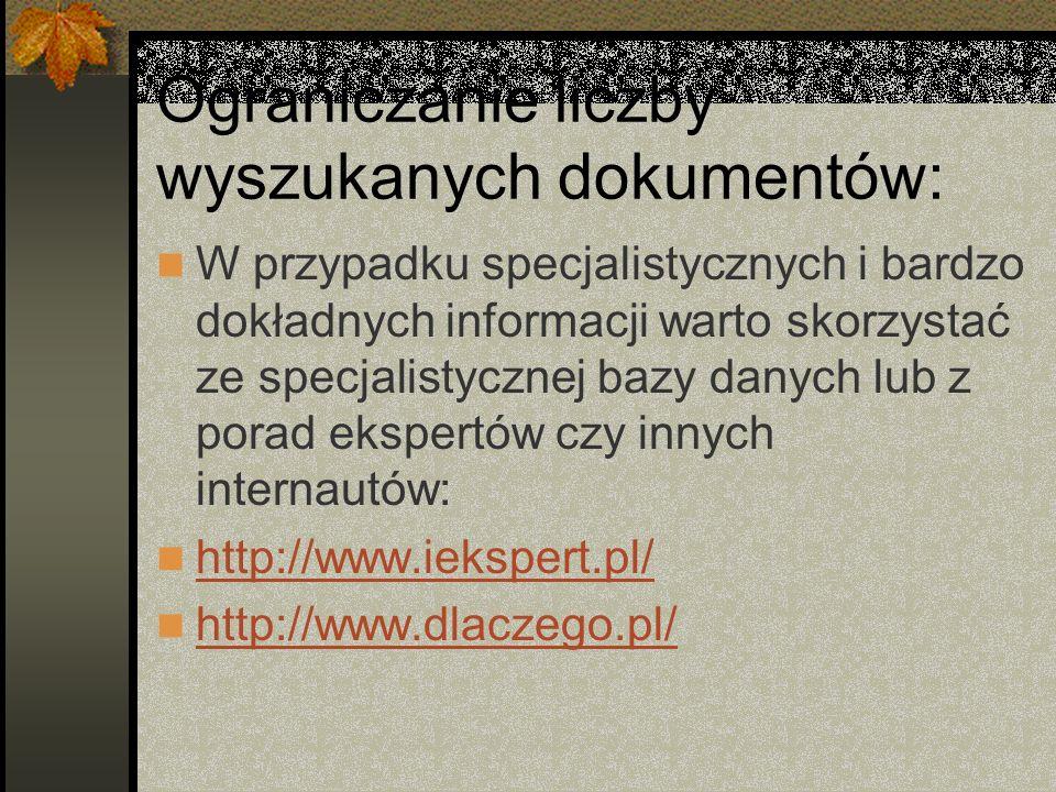 Ograniczanie liczby wyszukanych dokumentów: W przypadku specjalistycznych i bardzo dokładnych informacji warto skorzystać ze specjalistycznej bazy dan