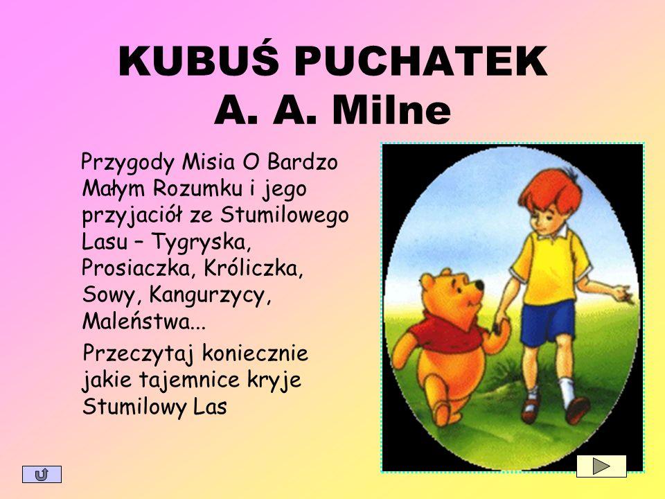 KUBUŚ PUCHATEK A. A. Milne Przygody Misia O Bardzo Małym Rozumku i jego przyjaciół ze Stumilowego Lasu – Tygryska, Prosiaczka, Króliczka, Sowy, Kangur