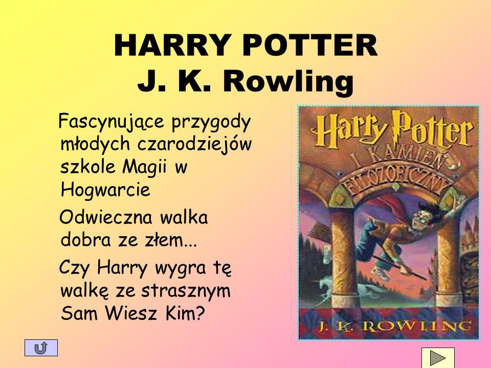 HARRY POTTER J. K. Rowling Fascynujące przygody młodych czarodziejów szkole Magii w Hogwarcie Odwieczna walka dobra ze złem... Czy Harry wygra tę walk
