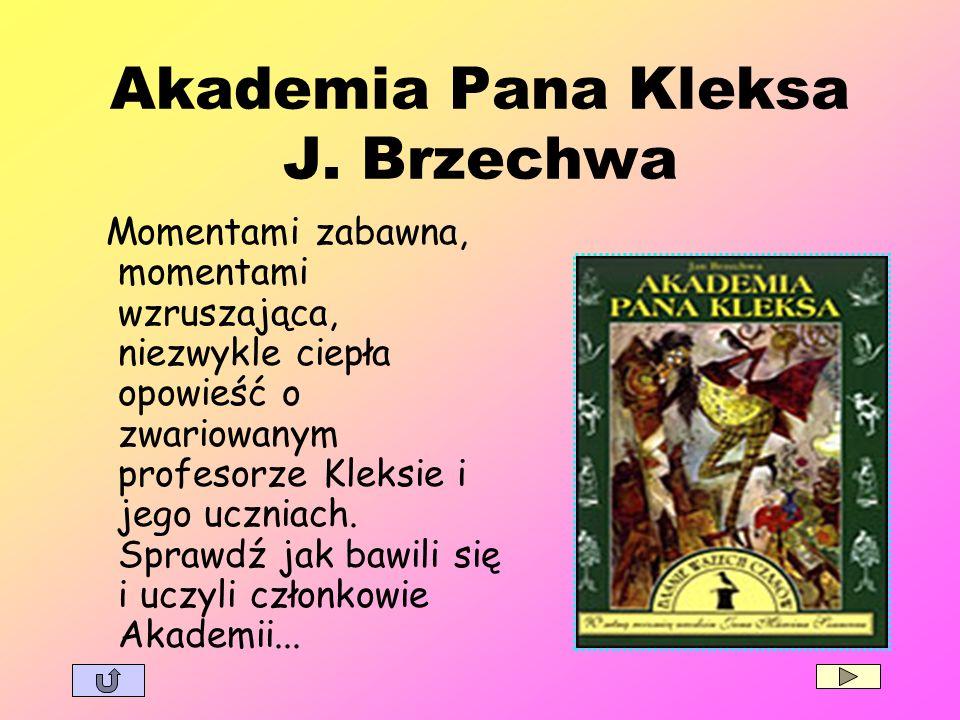 Akademia Pana Kleksa J. Brzechwa Momentami zabawna, momentami wzruszająca, niezwykle ciepła opowieść o zwariowanym profesorze Kleksie i jego uczniach.