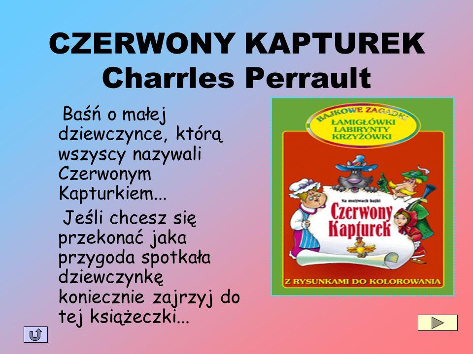 CZERWONY KAPTUREK Charrles Perrault Baśń o małej dziewczynce, którą wszyscy nazywali Czerwonym Kapturkiem... Jeśli chcesz się przekonać jaka przygoda
