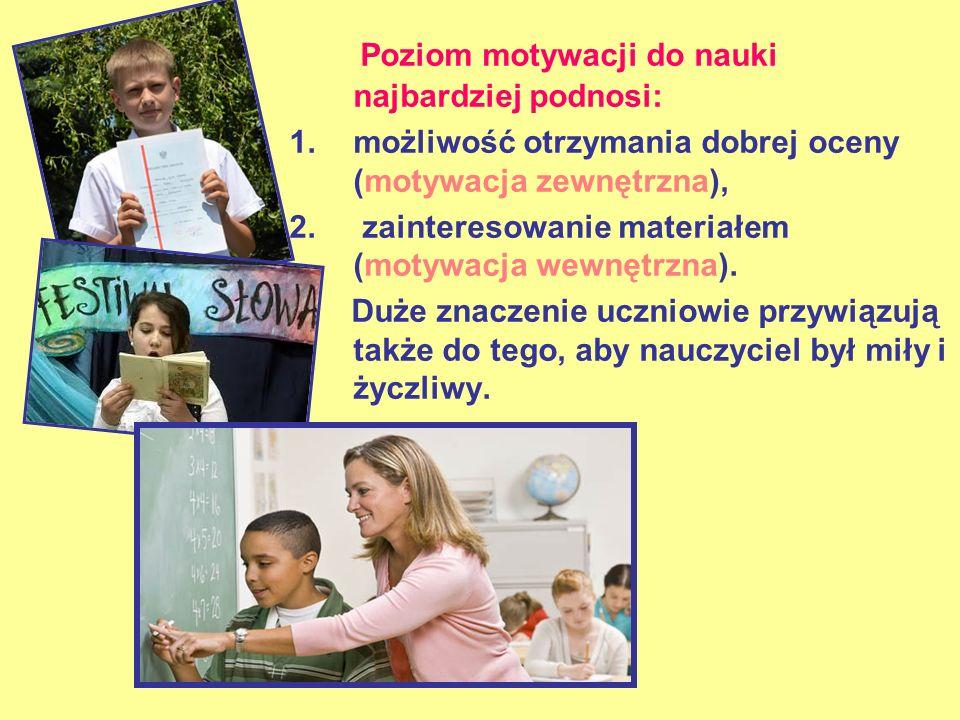 Poziom motywacji do nauki najbardziej podnosi: 1.możliwość otrzymania dobrej oceny (motywacja zewnętrzna), 2. zainteresowanie materiałem (motywacja we