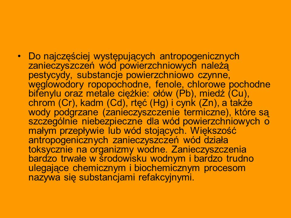 Do najczęściej występujących antropogenicznych zanieczyszczeń wód powierzchniowych należą pestycydy, substancje powierzchniowo czynne, węglowodory rop