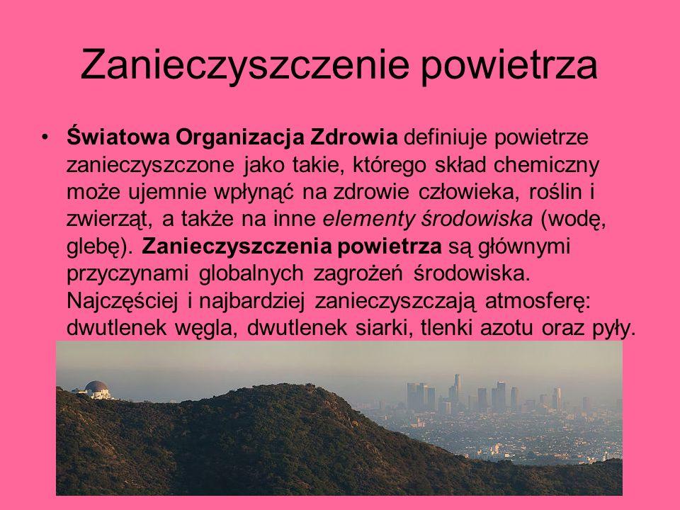 Zanieczyszczenie powietrza Światowa Organizacja Zdrowia definiuje powietrze zanieczyszczone jako takie, którego skład chemiczny może ujemnie wpłynąć n