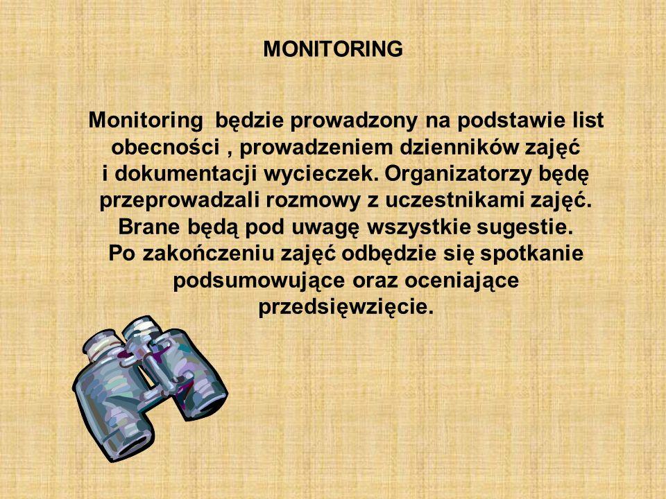 Monitoring będzie prowadzony na podstawie list obecności, prowadzeniem dzienników zajęć i dokumentacji wycieczek.