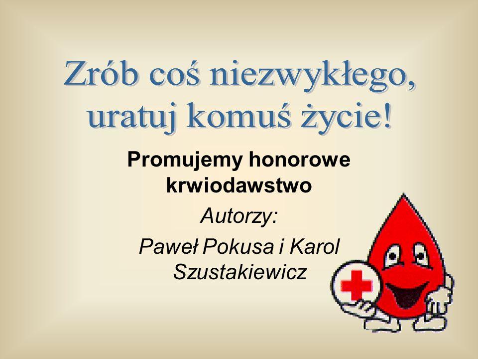 Promujemy honorowe krwiodawstwo Autorzy: Paweł Pokusa i Karol Szustakiewicz