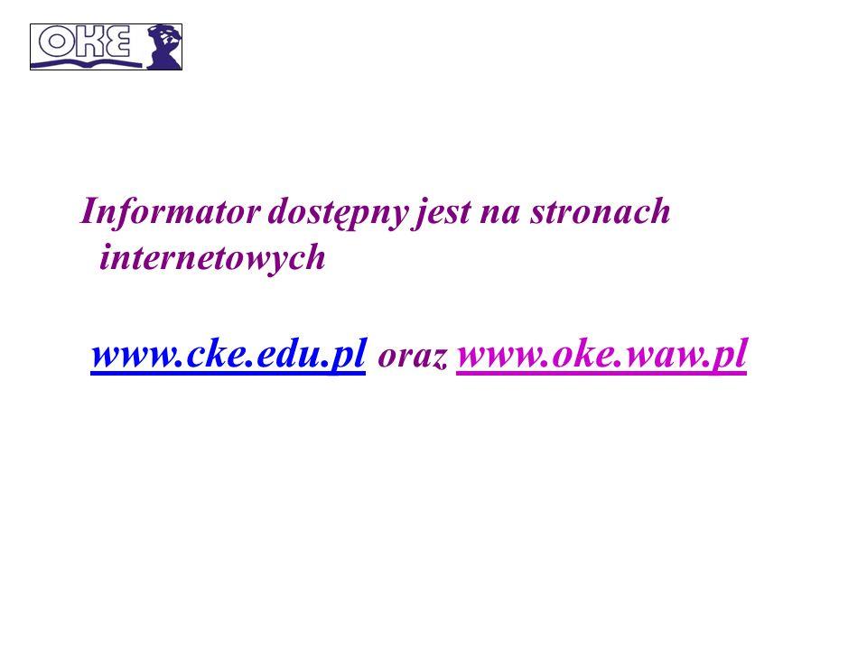 Informator dostępny jest na stronach internetowych www.cke.edu.pl oraz www.oke.waw.pl www.cke.edu.pl