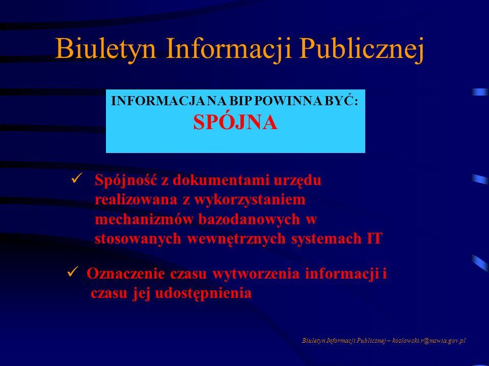 Biuletyn Informacji Publicznej – kozlowski.r@mswia.gov.pl Biuletyn Informacji Publicznej INFORMACJA NA BIP POWINNA BYĆ: SPÓJNA ODPORNA NA INGERENCJE U