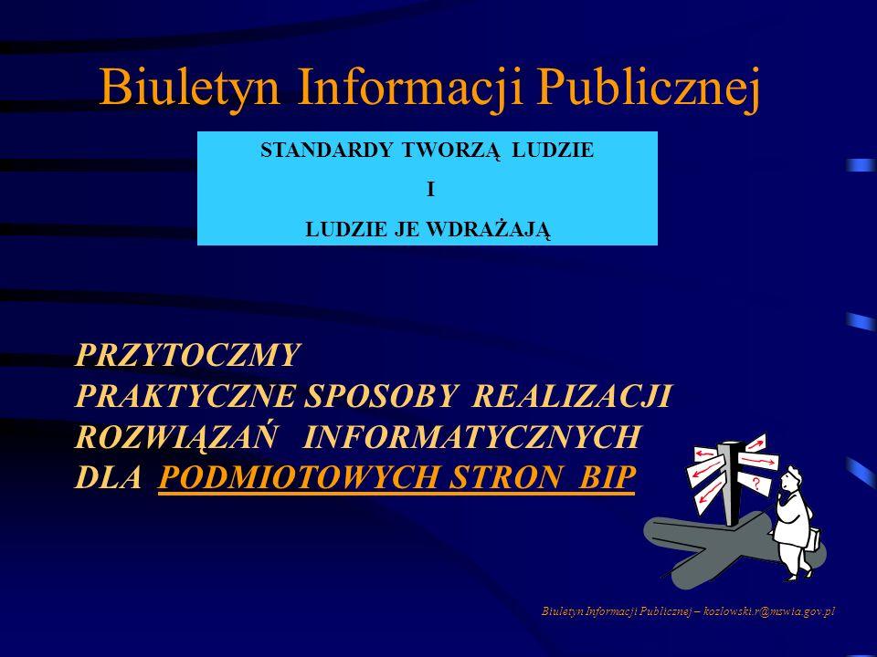 Biuletyn Informacji Publicznej – kozlowski.r@mswia.gov.pl Biuletyn Informacji Publicznej SPOSOBY REALIZACJI: REALIZACJA WŁASNEGO PUNKTU BIP - WŁASNE M