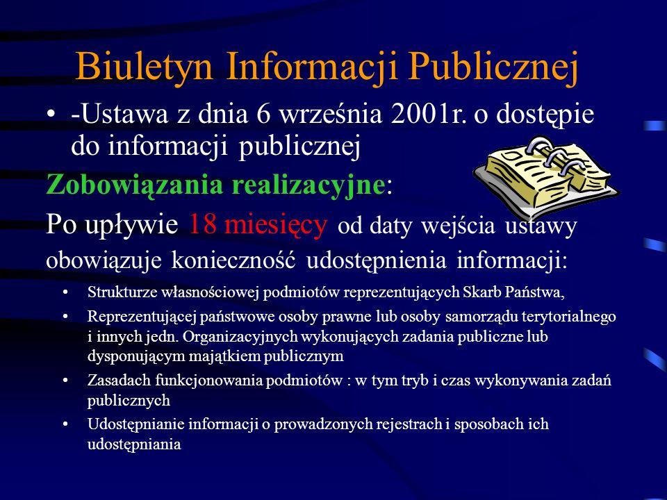 Biuletyn Informacji Publicznej -Ustawa z dnia 6 września 2001r. o dostępie do informacji publicznej Zobowiązania realizacyjne: Po upływie 18 miesięcy