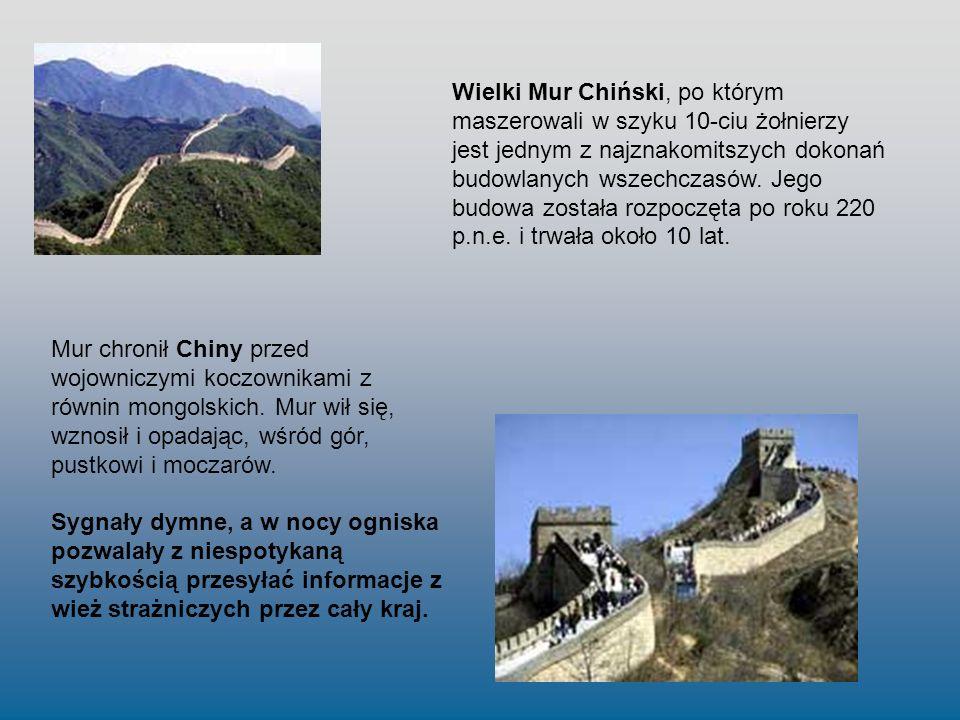 Wielki Mur Chiński, po którym maszerowali w szyku 10-ciu żołnierzy jest jednym z najznakomitszych dokonań budowlanych wszechczasów. Jego budowa został