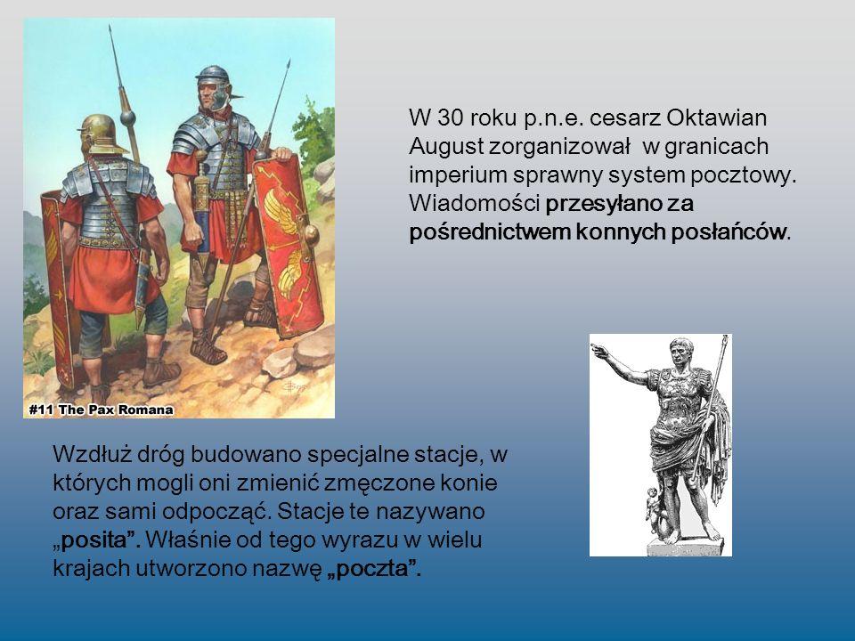W 30 roku p.n.e. cesarz Oktawian August zorganizował w granicach imperium sprawny system pocztowy. Wiadomości przesyłano za pośrednictwem konnych posł